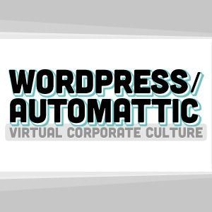 WordPress + Automattic: A Company Built on Working From Home