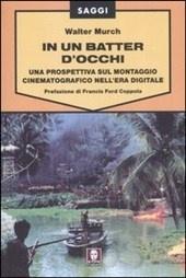 Walter Murch. In un batter d'occhi. Una prospettiva sul montaggio cinematografico nell'era digitale.
