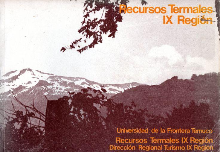 Recursos termales IX Región. Universidad de la Frontera Dirección Regional de Turismo. IX Región Gustavo Navarrete Muslow