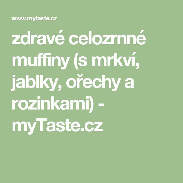 zdravé celozrnné muffiny (s mrkví, jablky, ořechy a rozinkami) - myTaste.cz