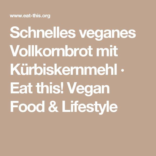 Schnelles veganes Vollkornbrot mit Kürbiskernmehl · Eat this! Vegan Food & Lifestyle