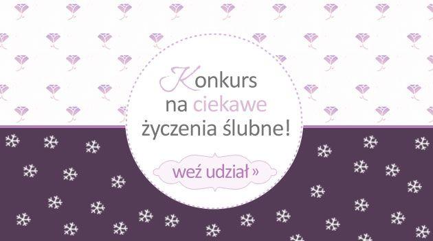 Weź udział w naszym konkursie! Szczegóły: http://powiedzmytak.pl/artykul/konkurs-na-najciekawsze-zyczenia-slubne/