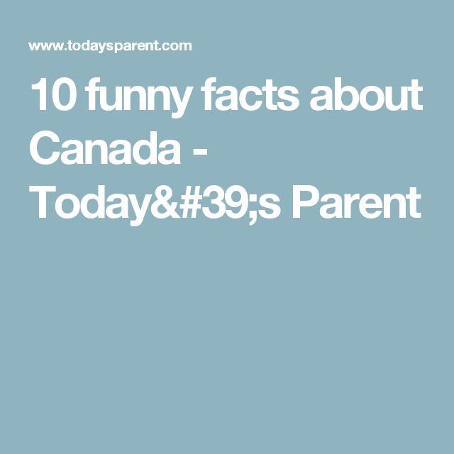 10 funny facts about Canada - Today's Parent