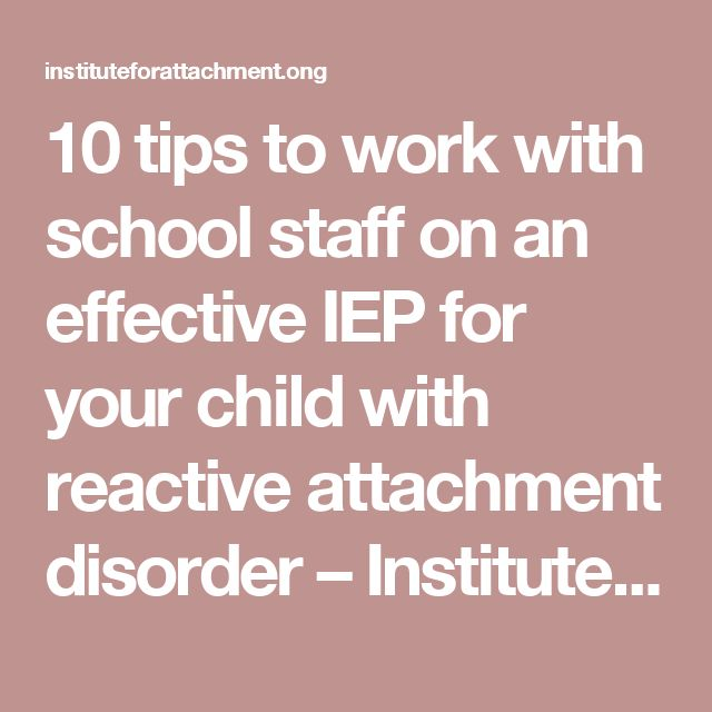 10 tips to work with school staff on an effective IEP for your child with reactive attachment disorder – Institute For Attachment and Child Development