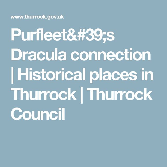 Purfleet's Dracula connection | Historical places in Thurrock | Thurrock Council