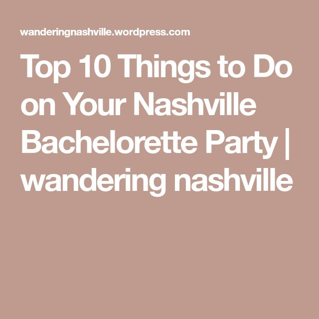 Top 10 Things to Do on Your Nashville Bachelorette Party | wandering nashville