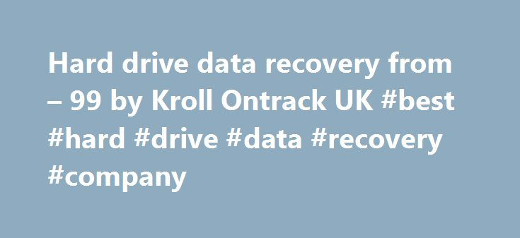 Hard drive data recovery from – 99 by Kroll Ontrack UK #best #hard #drive #data #recovery #company http://nevada.remmont.com/hard-drive-data-recovery-from-99-by-kroll-ontrack-uk-best-hard-drive-data-recovery-company/  # Hard drive recovery We are authorised by all major HDD manufacturers, including Western Digital , Fujitsu , Hitachi , Samsung . and Toshiba to unseal hard disk drives for recovery without voiding the manufacturer warranty. Media types PATA (IDE, EIDE) SATA, SCSI, SAS, Fibre…