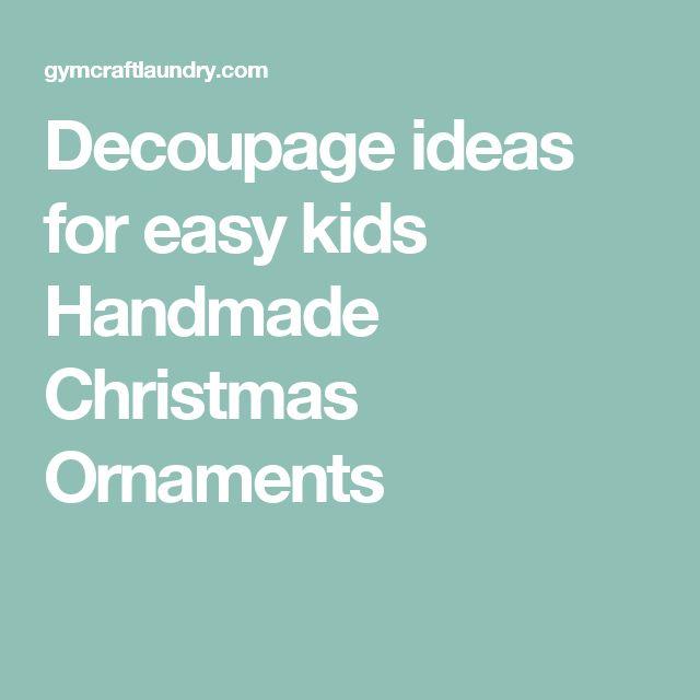 Decoupage ideas for easy kids Handmade Christmas Ornaments