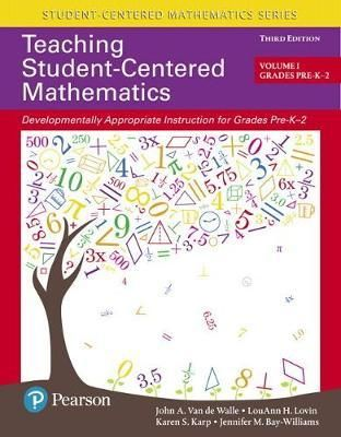 Teaching Student-Centered Mathematics : Developmentally Appropriate Instruction for Grades Pre-K-2 (Volume I) - John A. Van de Walle