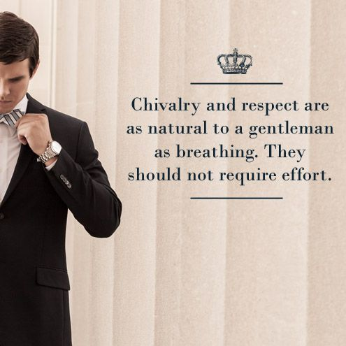The number 101 Rule Of A Gentleman: Chivalry and respect are as natural to a gentleman as breathing. They should not require effort. www.brierandmoss.com