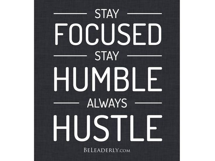 Leaderly Quote: Stay Focused, Stay Humble, Always Hustle - Be Leaderly #LeadershipQuotes