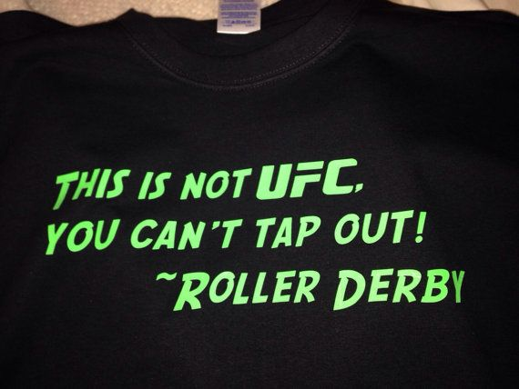 This is not UFC, You Can't Tap Out ~Roller Derby Black T Shirt