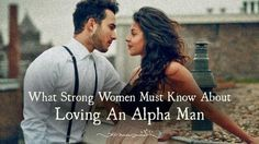 What Strong Women Must Know About Loving An Alpha Man - http://themindsjournal.com/strong-women-loving-alpha-man/
