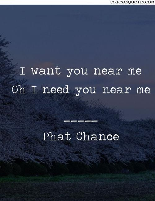 Phat Chance Without You: I want you near me Oh I need you near me