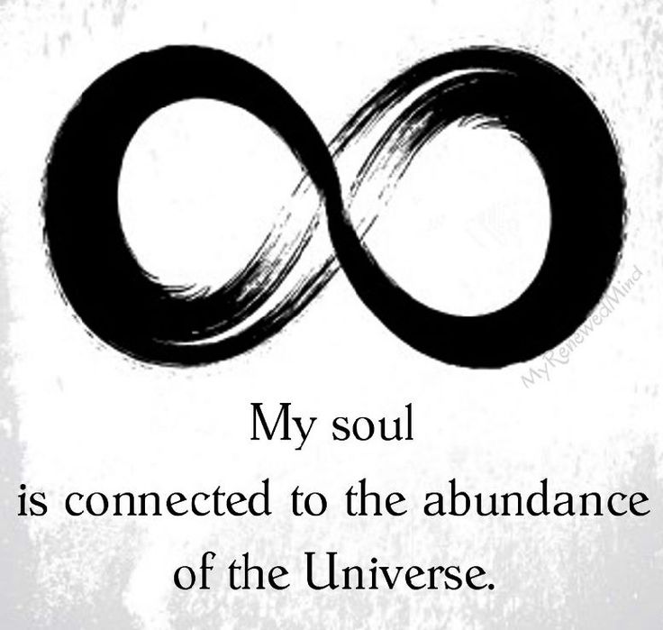 My soul is connected to the abundance of the universe.
