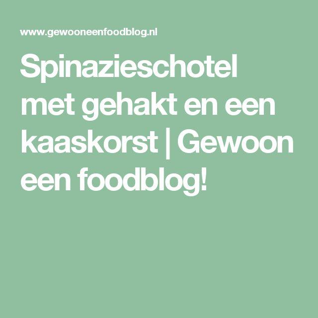 Spinazieschotel met gehakt en een kaaskorst   Gewoon een foodblog!