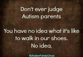 Autism mom. I think this is true for all people, but especially parents of kids with autism