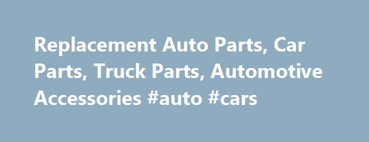 Replacement Auto Parts, Car Parts, Truck Parts, Automotive Accessories #auto #cars http://auto-car.nef2.com/replacement-auto-parts-car-parts-truck-parts-automotive-accessories-auto-cars/  #auto part.com # Discount Prices on a Monstrous Selection of Auto Parts! Replacement Auto Parts – Car Parts – Truck Parts Domestic or import, the Monster has it all! Whether you're looking for car parts to keep that Ford or Honda going for another 100,000 miles or truck parts to keep your Chevy or Toyota…