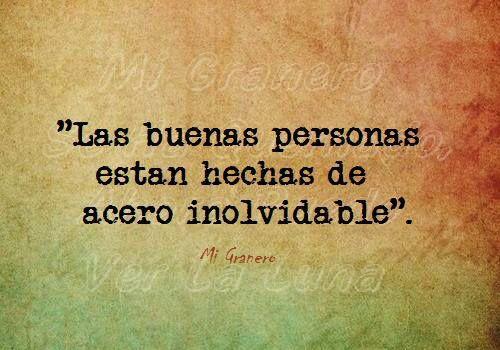 Las buenas personas están hechas de acero inolvidable #frases