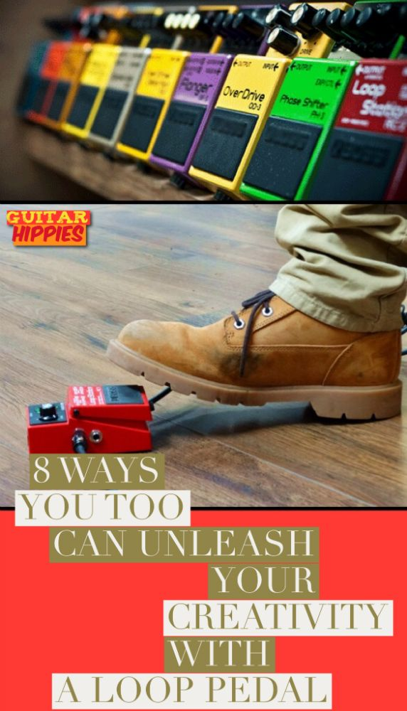 8 Different Ways You Can Unleash Your Creativity With A Guitar LOOP Pedal -