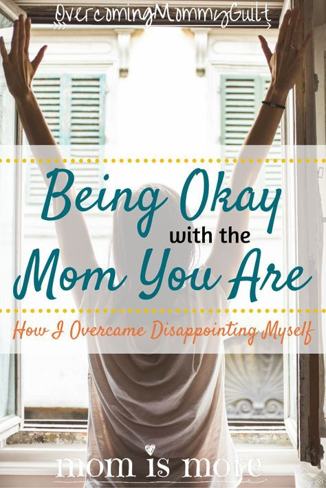 OMG #3: Being Okay With the Mom You Are (How I Overcame Disappointing Myself)