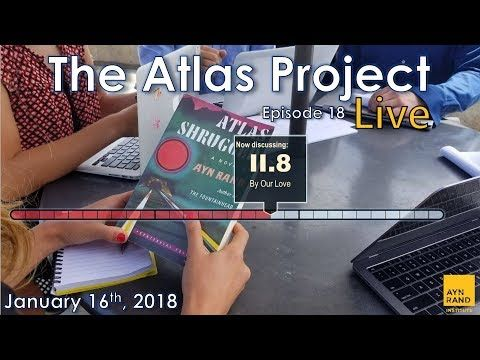 "The Atlas Project Live: Episode 18 Greg Salmieri and Ben Bayer discuss Part II, Chapter 8 of Atlas Shrugged: ""By Our Love."" The Ayn Rand Institute invites you to join The Atlas Project, an eight-month, chapter-by-chapter, online..."
