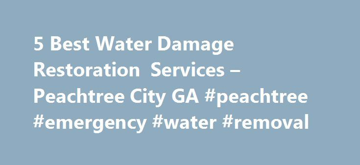 5 Best Water Damage Restoration Services – Peachtree City GA #peachtree #emergency #water #removal http://riverside.remmont.com/5-best-water-damage-restoration-services-peachtree-city-ga-peachtree-emergency-water-removal/  # Water Damage Restoration Services in Peachtree City, GA Things to Consider Before You Hire a Water Damage Restoration Company: Is this an emergency? How extensive is the water damage? Basement is flooded Main or upper floor is flooded Building materials are wet Carpet…