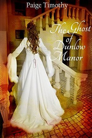 The Ghost of Dunlow Manor by Paige Timothy. Romantic Suspense with a paranormal twist. New LDS Fiction