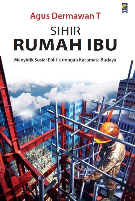 Sihir Rumah Ibu by Agus Dermawan T.  Published on 9 March 2015.