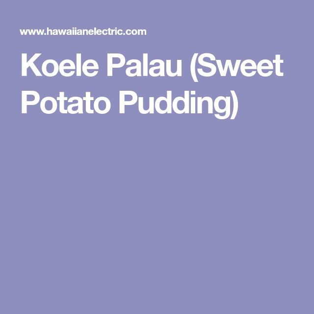 Koele Palau (Sweet Potato Pudding)