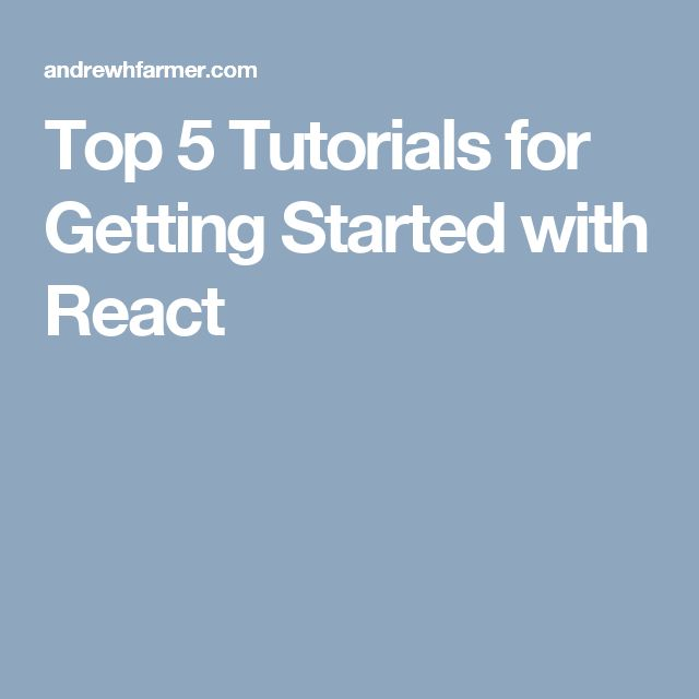 Top 5 Tutorials for Getting Started with React