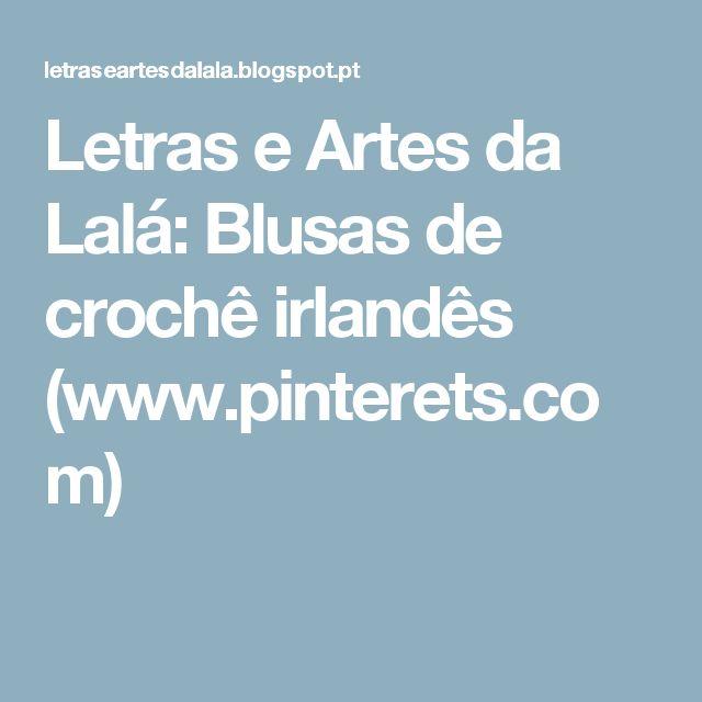 Letras e Artes da Lalá: Blusas de crochê irlandês (www.pinterets.com)