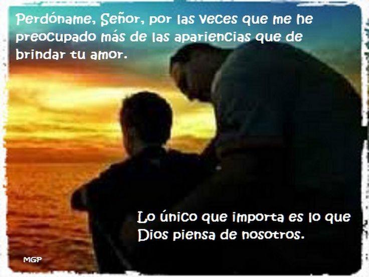 Perdoname Senor, por las veces que me he preocupado mas de las apariencias que de brindar tu amor. Lo unico que me importa es ............. - Mochys - Google+