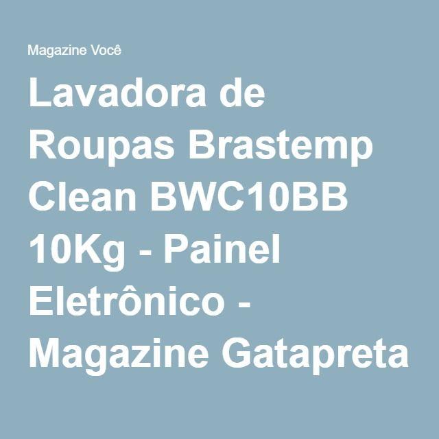 Lavadora de Roupas Brastemp Clean BWC10BB 10Kg - Painel Eletrônico - Magazine Gatapreta