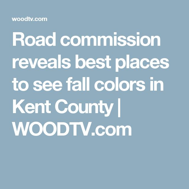 Road commission reveals best places to see fall colors in Kent County | WOODTV.com
