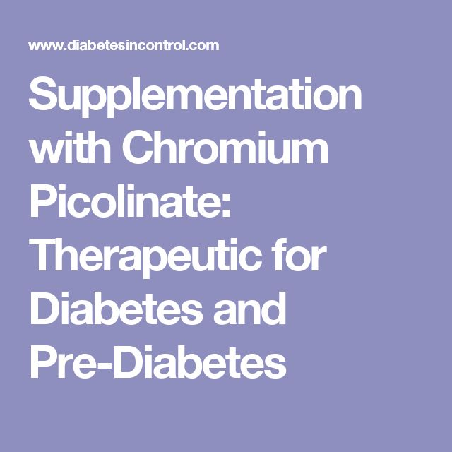 Supplementation with Chromium Picolinate: Therapeutic for Diabetes and Pre-Diabetes