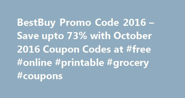 BestBuy Promo Code 2016 – Save upto 73% with October 2016 Coupon Codes at #free #online #printable #grocery #coupons http://coupons.remmont.com/bestbuy-promo-code-2016-save-upto-73-with-october-2016-coupon-codes-at-free-online-printable-grocery-coupons/  #buy coupons online # BestBuy Promotional Code, Best Buy Coupons Best Buy Co. Inc is North America's number one specialty retailer of consumer electronic products, personal computers, entertainment software and appliances. Best Buy Inc is an…