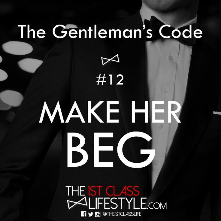 The Gentleman's Code #12: Make Her Beg - The1stClassLifestyle.com