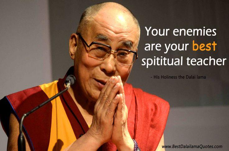 Your enemies are your best spiritual teacher - Best Dalai Lama Quotes
