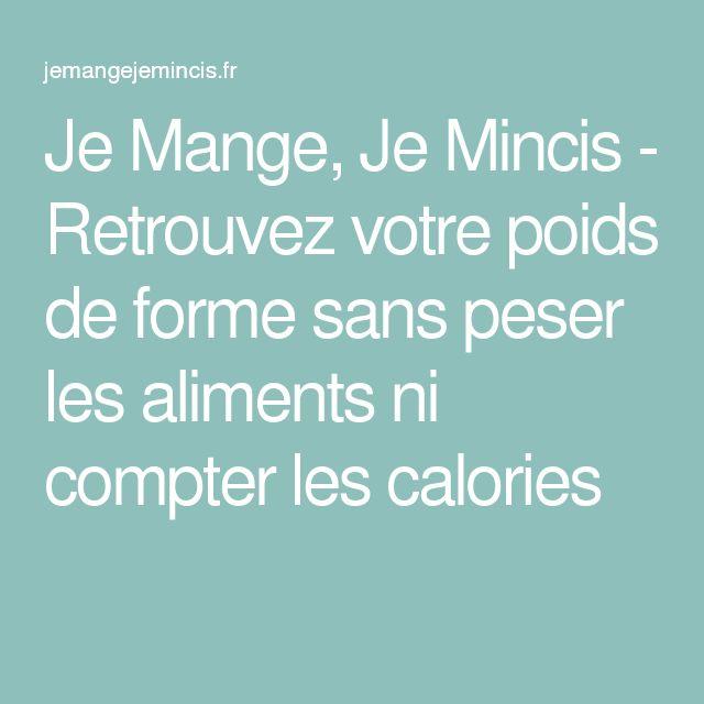 Je Mange, Je Mincis - Retrouvez votre poids de forme sans peser les aliments ni compter les calories