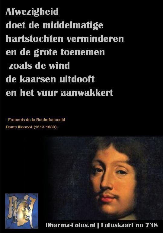 Een week Francois de Larochefoucauld dit maal. Een Franse filosoof met een oosterse inslag: Lotuskaart no: 738 http://www.dharma-lotus.nl/lotuskaarten.asp