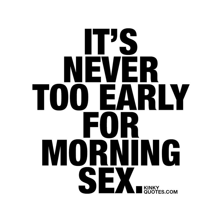 It's never too early for morning sex. ❤ Gotta love morning sex! ❤ And it's never, ever too early in the morning to have sex.. NEVER #goodmorning #naughty #quote