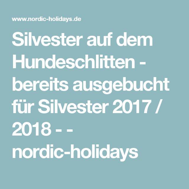 Silvester auf dem Hundeschlitten - bereits ausgebucht für Silvester 2017 / 2018 - - nordic-holidays