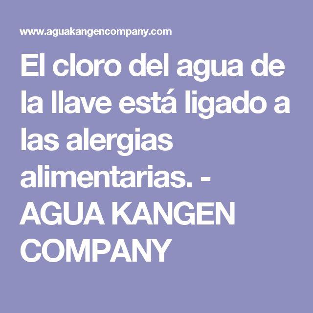 El cloro del agua de la llave está ligado a las alergias alimentarias. - AGUA KANGEN COMPANY