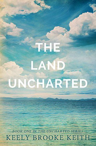 The Land Uncharted by Keely Brooke Keith, #Christian #Romance #SyFy