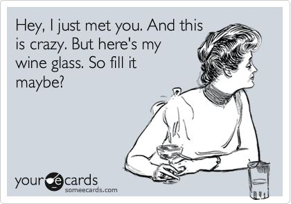 I may have to use this one: Wine Humor, Wine O', My Life, Winehumor, So Funny, Wine Glasses, Bartender, The Originals, Song Lyrics