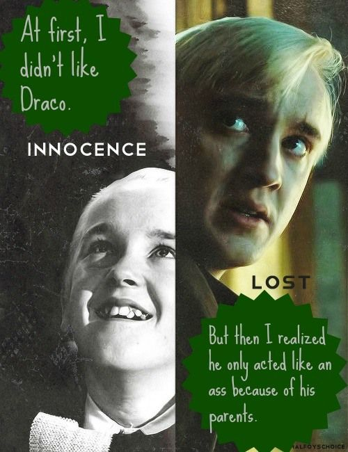 I liked Draco from the first time I saw him in the movie (watched the movies first) Because really, he was trying to be nice at first, but Ron made fun of his name. And I like his mom too...his dad is a bit of an ass...but overall the Malfoy family is my favourite.
