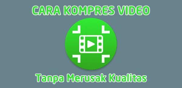Cara Memperkecil Ukuran Video Di Android Otomatis Trik Android Android Komputer