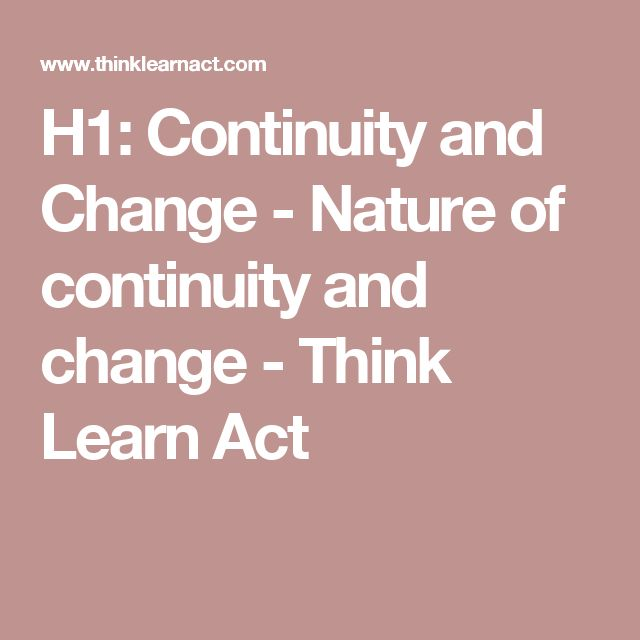 H1: Continuity and Change - Nature of continuity and change - Think Learn Act