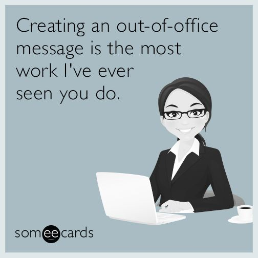 Creating an out-of-office message is the most work I've ...